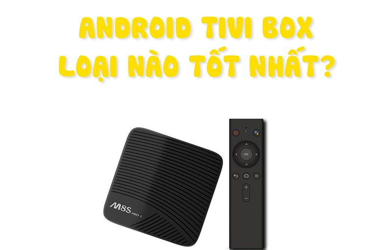 android tivi box tốt nhất